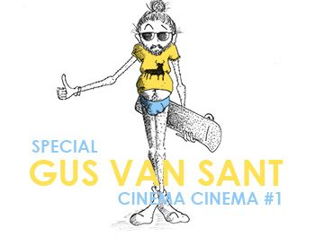 Cinéma Cinéma spécial Gus Van Sant