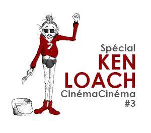 Cinéma Cinéma spécial Ken Loach