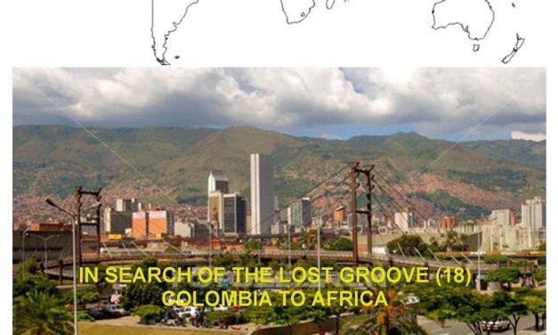 A la recherche du Groove perdu (18) – De la colombie à l'Afrique vol.2