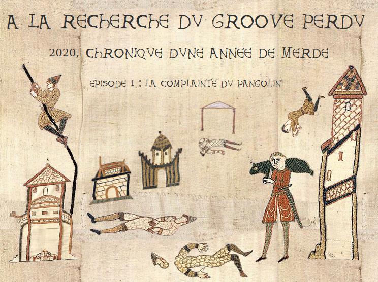 A LA RECHERCHE DU GROOVE PERDU (346) 2020, chronique d'une année de merde 1 : la complainte du pangolin